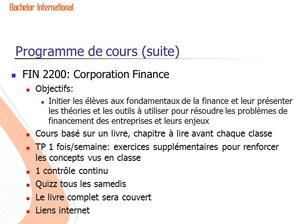 Programme de cours (suite) FIN 2200: Corporation Finance Objectifs: Initier les élèves aux fondamentaux de la finance et leur présenter les théories e