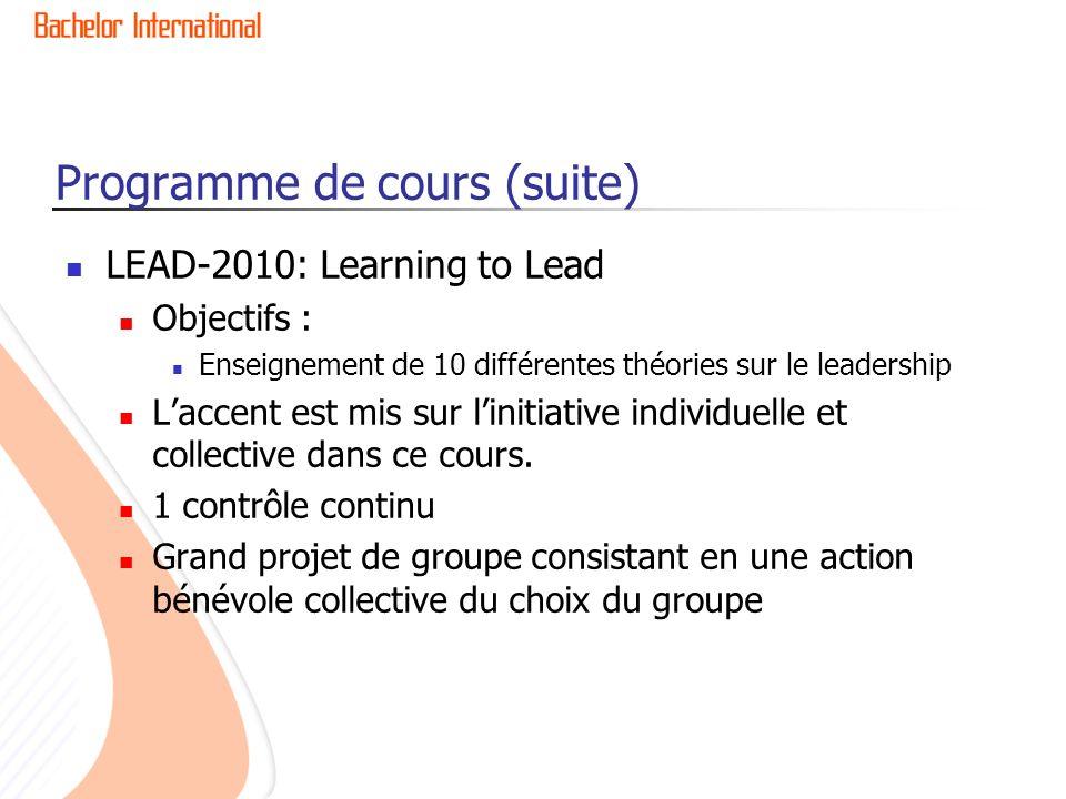 Programme de cours (suite) LEAD-2010: Learning to Lead Objectifs : Enseignement de 10 différentes théories sur le leadership Laccent est mis sur linitiative individuelle et collective dans ce cours.