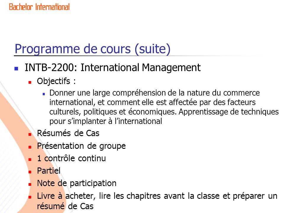 Programme de cours (suite) INTB-2200: International Management Objectifs : Donner une large compréhension de la nature du commerce international, et comment elle est affectée par des facteurs culturels, politiques et économiques.