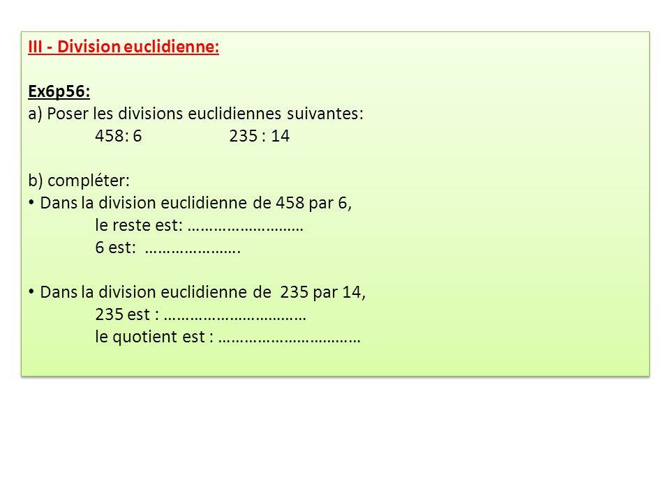 III - Division euclidienne: Ex6p56: a) Poser les divisions euclidiennes suivantes: 458: 6235 : 14 b) compléter: Dans la division euclidienne de 458 pa