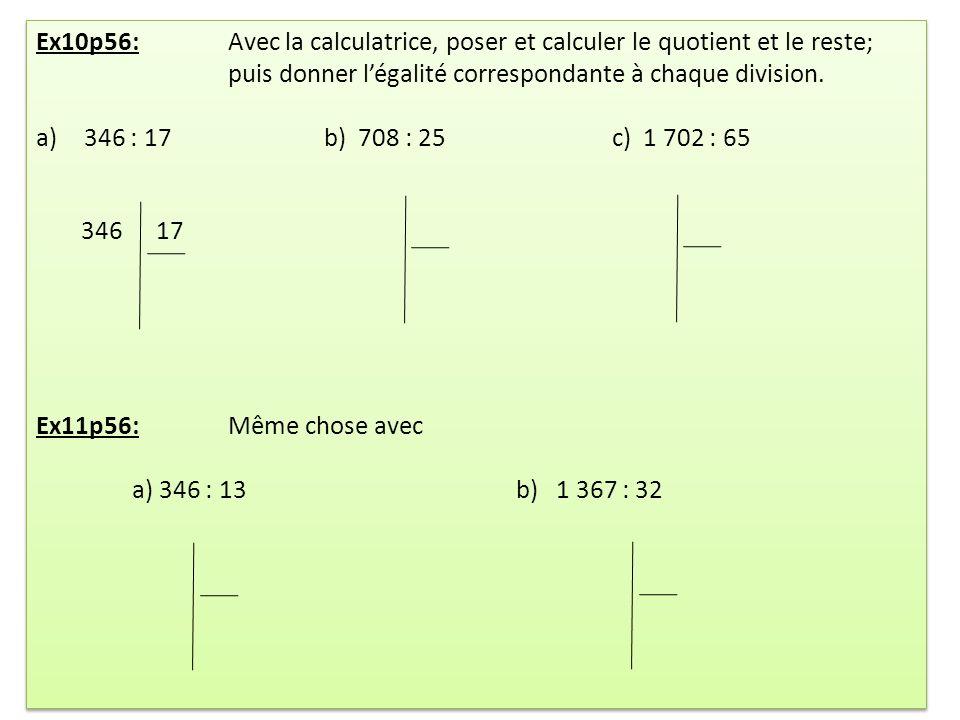 Ex10p56: Avec la calculatrice, poser et calculer le quotient et le reste; puis donner légalité correspondante à chaque division. a)346 : 17b) 708 : 25