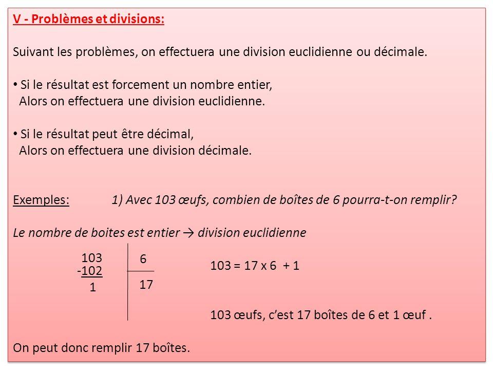 V - Problèmes et divisions: Suivant les problèmes, on effectuera une division euclidienne ou décimale. Si le résultat est forcement un nombre entier,