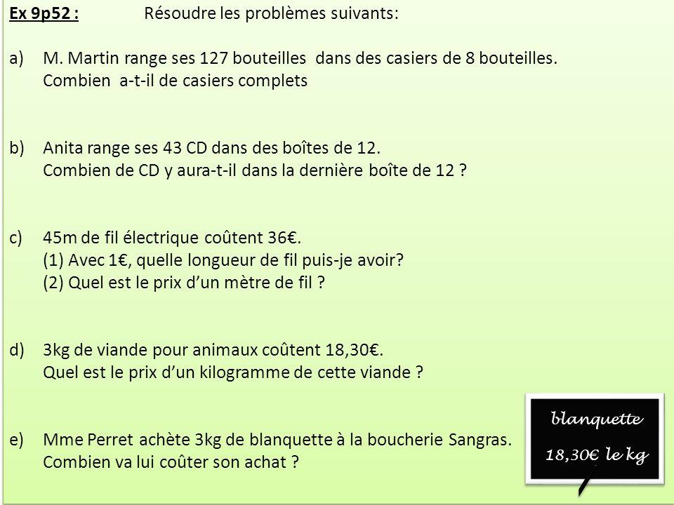 Ex 9p52 :Résoudre les problèmes suivants: a)M. Martin range ses 127 bouteilles dans des casiers de 8 bouteilles. Combien a-t-il de casiers complets b)