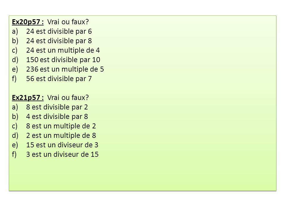 Ex20p57 : Vrai ou faux? a)24 est divisible par 6 b)24 est divisible par 8 c)24 est un multiple de 4 d)150 est divisible par 10 e)236 est un multiple d