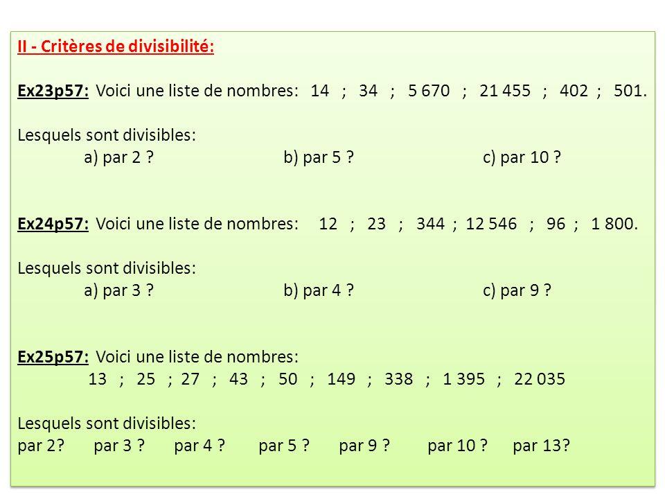 II - Critères de divisibilité: Ex23p57: Voici une liste de nombres: 14 ; 34 ; 5 670 ; 21 455 ; 402 ; 501. Lesquels sont divisibles: a) par 2 ?b) par 5