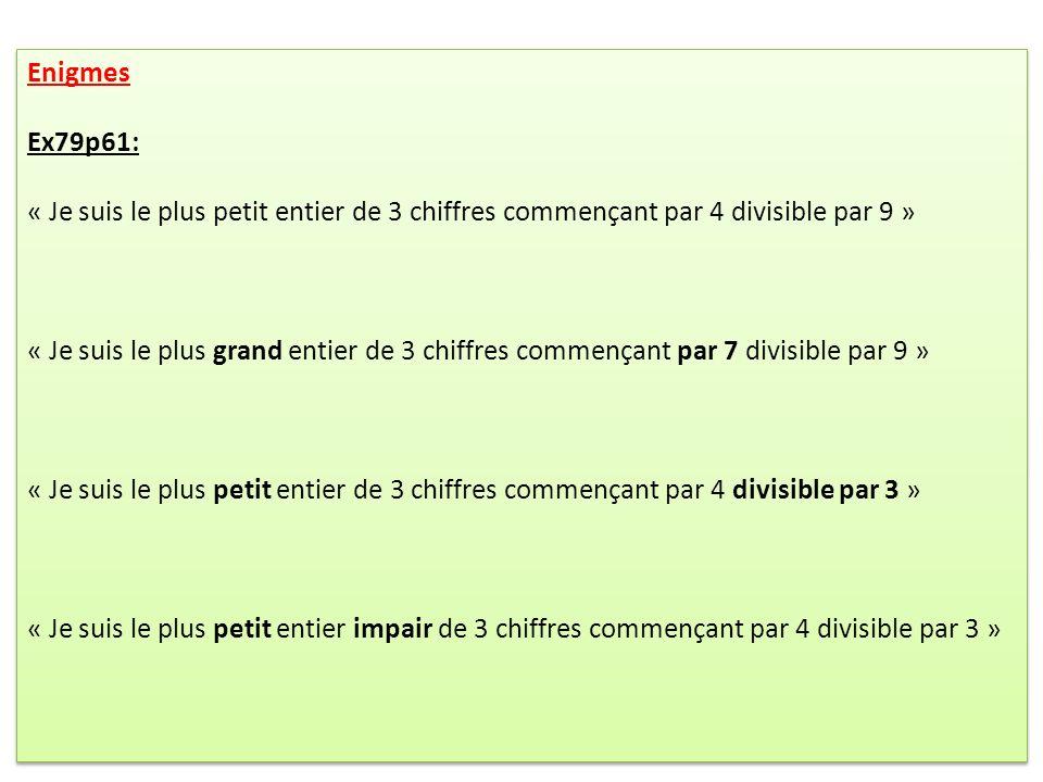 Enigmes Ex79p61: « Je suis le plus petit entier de 3 chiffres commençant par 4 divisible par 9 » « Je suis le plus grand entier de 3 chiffres commença
