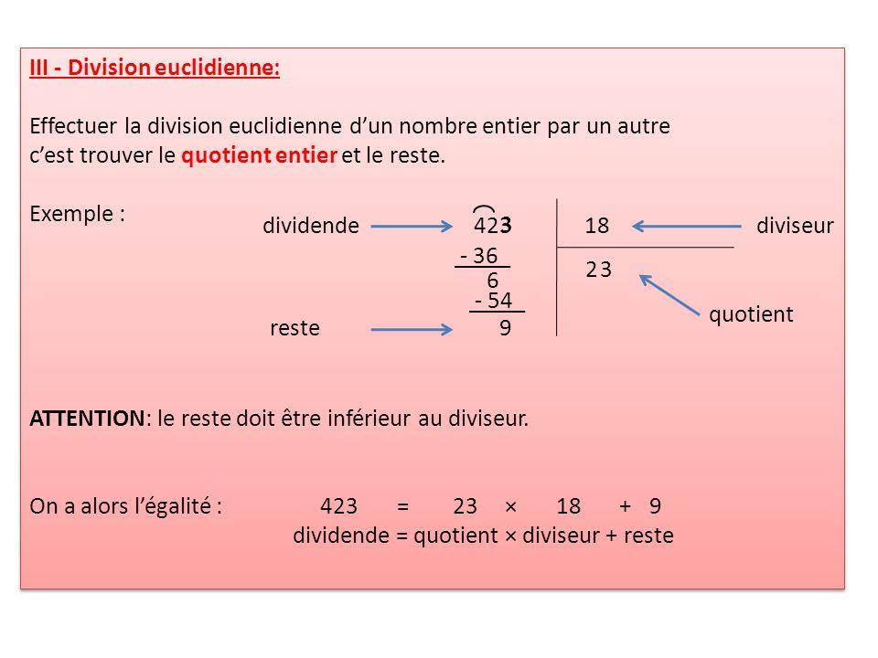 III - Division euclidienne: Effectuer la division euclidienne dun nombre entier par un autre cest trouver le quotient entier et le reste. Exemple : AT