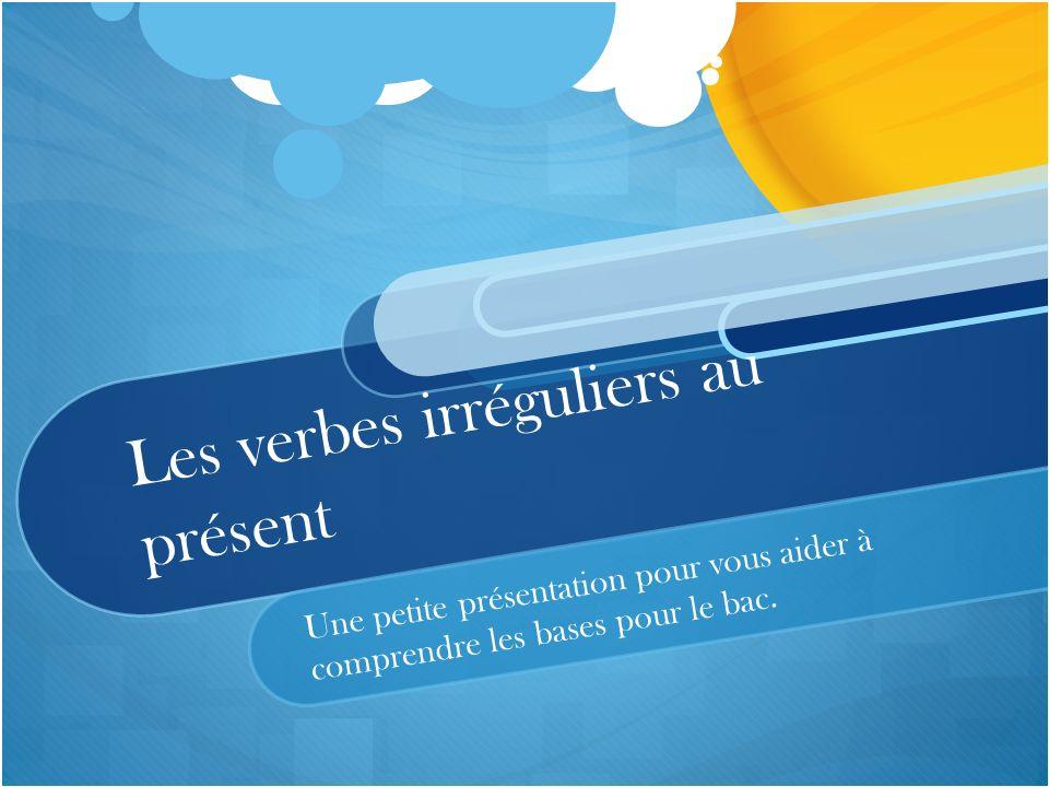 Les verbes irréguliers au présent Une petite présentation pour vous aider à comprendre les bases pour le bac.