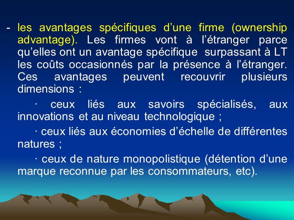 - les avantages spécifiques dune firme (ownership advantage).
