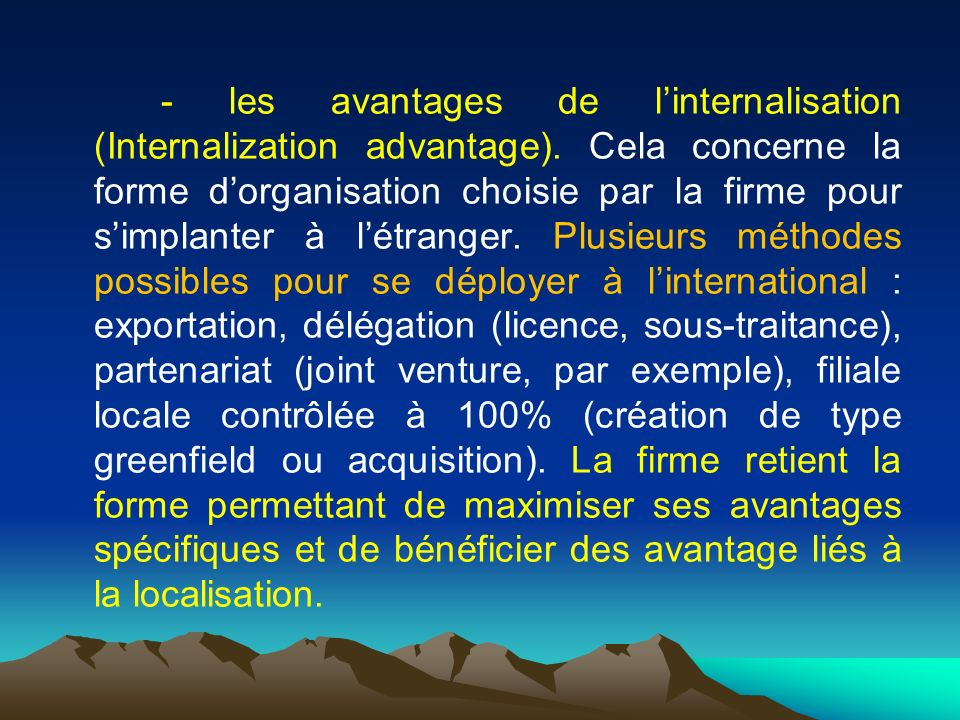 - les avantages de linternalisation (Internalization advantage).