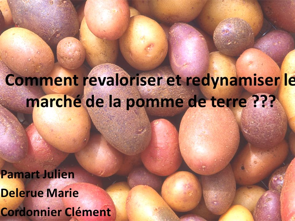 Comment revaloriser et redynamiser le marché de la pomme de terre ??? Pamart Julien Delerue Marie Cordonnier Clément