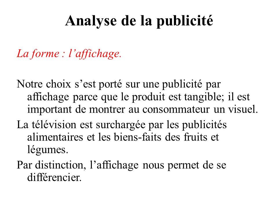 Analyse de la publicité La forme : laffichage. Notre choix sest porté sur une publicité par affichage parce que le produit est tangible; il est import