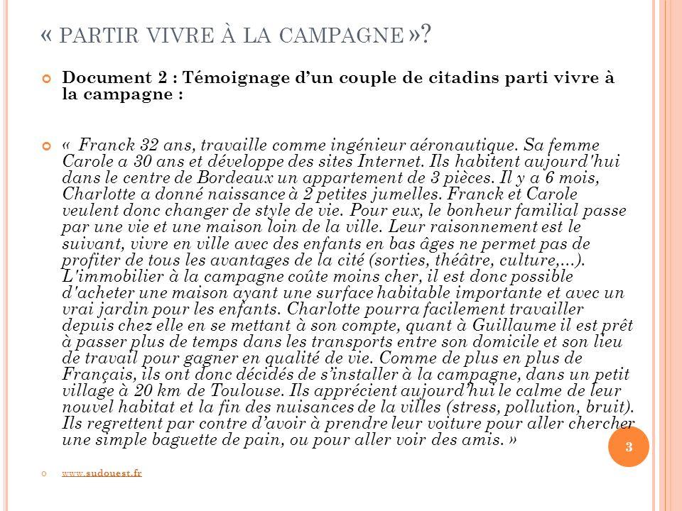 « PARTIR VIVRE À LA CAMPAGNE »? Document 2 : Témoignage dun couple de citadins parti vivre à la campagne : « Franck 32 ans, travaille comme ingénieur