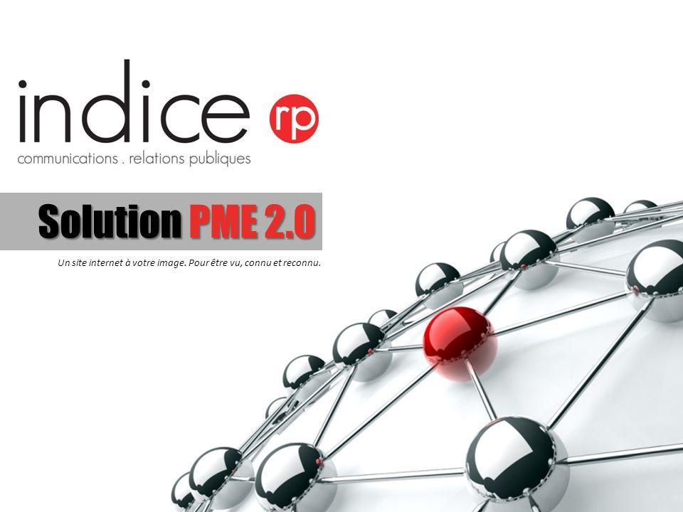 SolutionPME 2.0 Solution PME 2.0 Un site internet à votre image. Pour être vu, connu et reconnu.