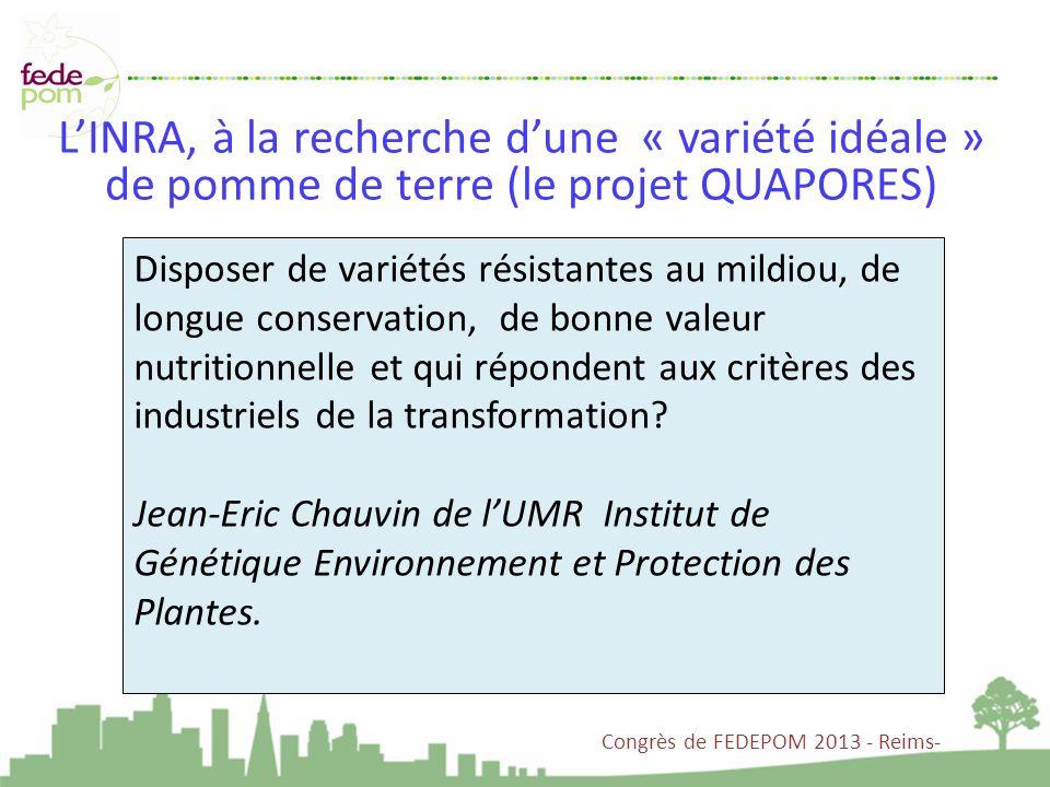Congrès de FEDEPOM 2013 - Reims- LINRA, à la recherche dune « variété idéale » de pomme de terre (le projet QUAPORES) Disposer de variétés résistantes