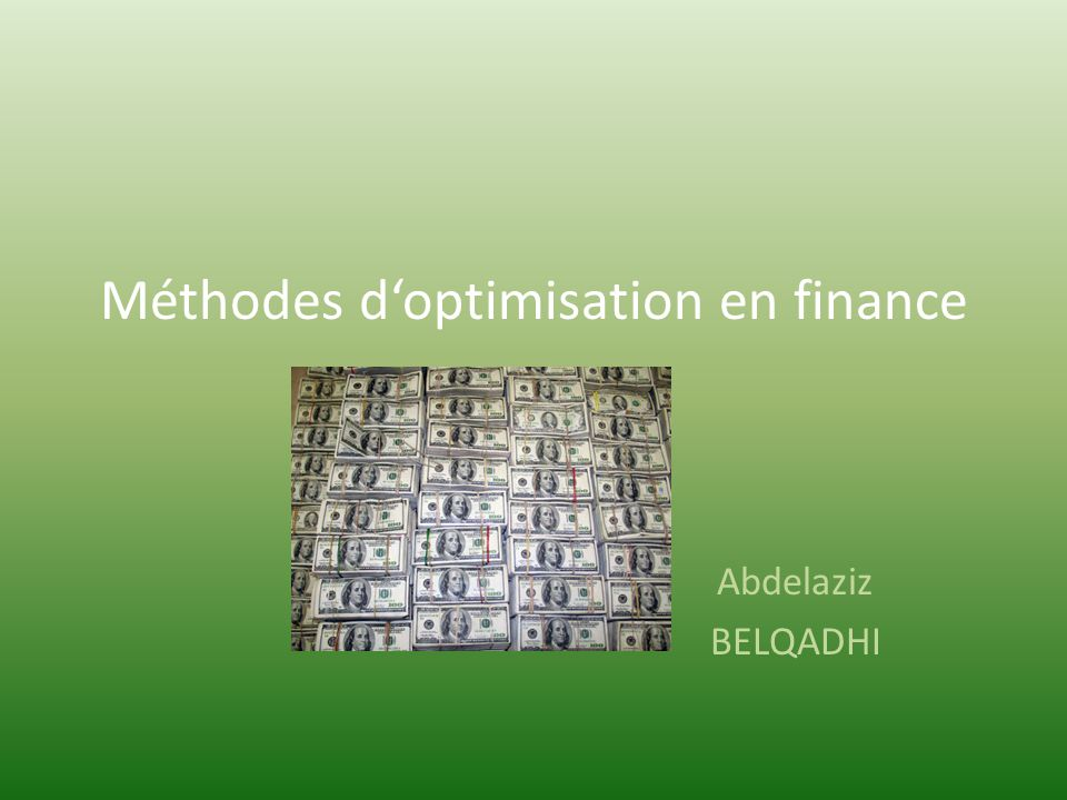 Méthodes doptimisation en finance Abdelaziz BELQADHI