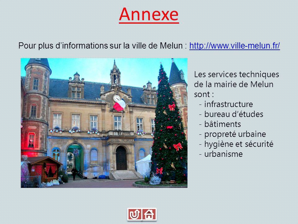 Annexe Pour plus dinformations sur la ville de Melun : http://www.ville-melun.fr/http://www.ville-melun.fr/ Les services techniques de la mairie de Me