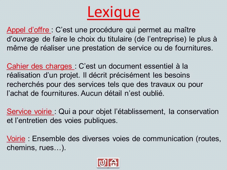 Lexique Appel doffre : Cest une procédure qui permet au maître douvrage de faire le choix du titulaire (de lentreprise) le plus à même de réaliser une