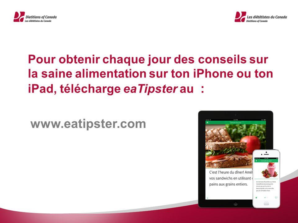 Pour obtenir chaque jour des conseils sur la saine alimentation sur ton iPhone ou ton iPad, télécharge eaTipster au : www.eatipster.com
