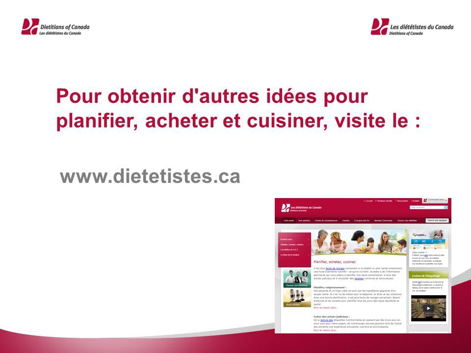 Pour obtenir d'autres idées pour planifier, acheter et cuisiner, visite le : www.dietetistes.ca