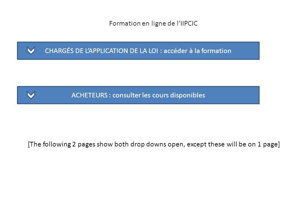 CHARGÉS DE LAPPLICATION DE LA LOI : accéder à la formation ACHETEURS : consulter les cours disponibles Formation en ligne de lIIPCIC [The following 2