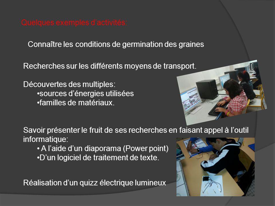 Quelques exemples dactivités: Connaître les conditions de germination des graines Réalisation dun quizz électrique lumineux Recherches sur les différents moyens de transport.