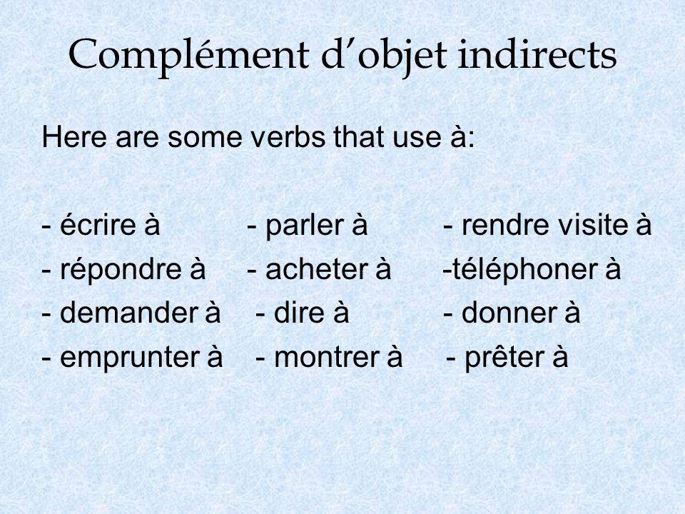 Complément dobjet indirects Here are some verbs that use à: - écrire à- parler à - rendre visite à - répondre à- acheter à -téléphoner à - demander à