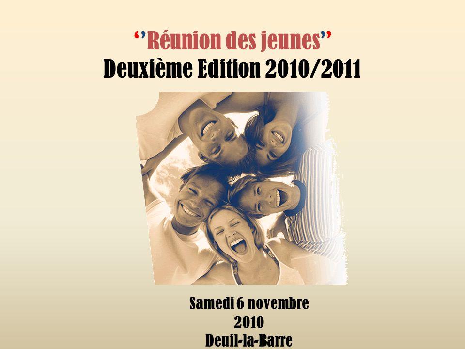 Réunion des jeunes Deuxième Edition 2010/2011 Samedi 6 novembre 2010 Deuil-la-Barre