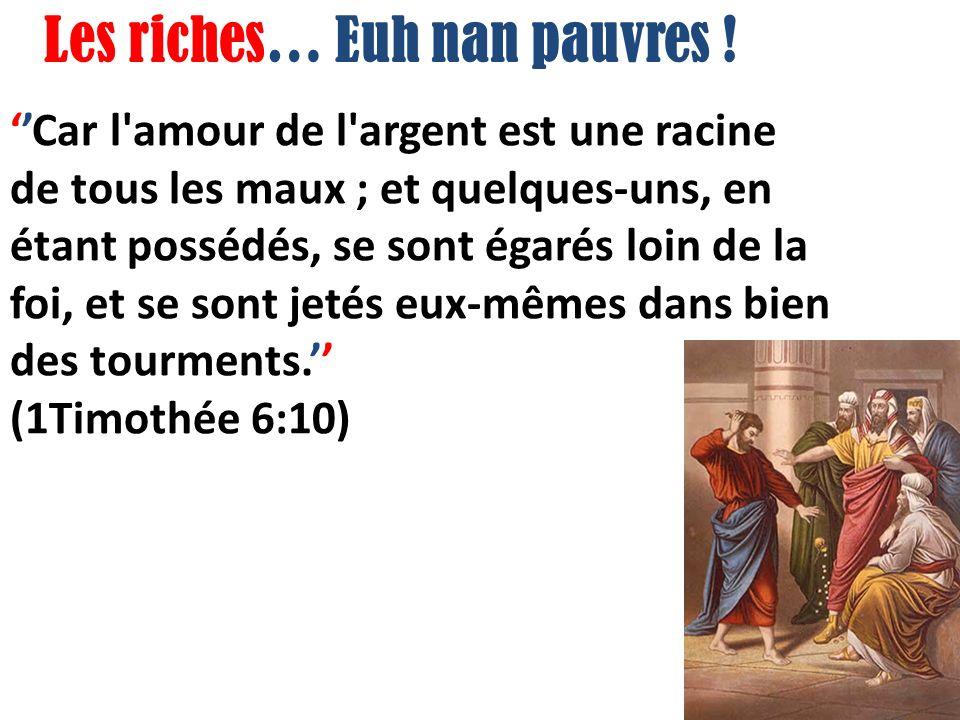Car l amour de l argent est une racine de tous les maux ; et quelques-uns, en étant possédés, se sont égarés loin de la foi, et se sont jetés eux-mêmes dans bien des tourments.