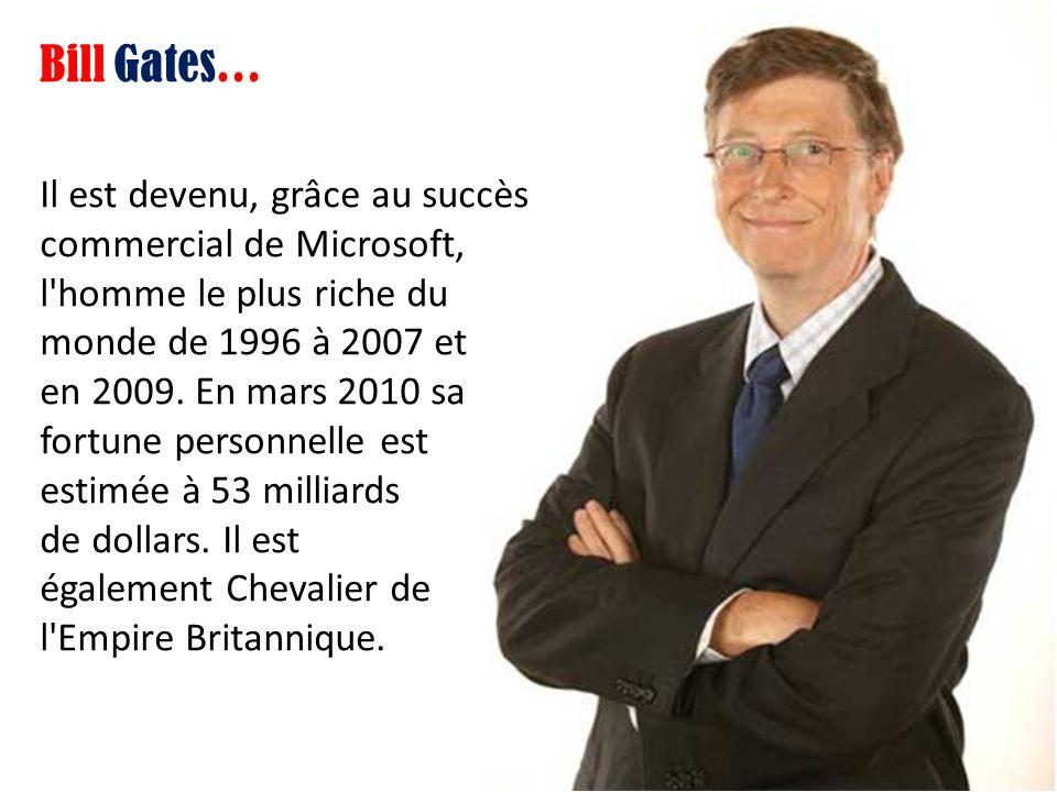 Il est devenu, grâce au succès commercial de Microsoft, l homme le plus riche du monde de 1996 à 2007 et en 2009.
