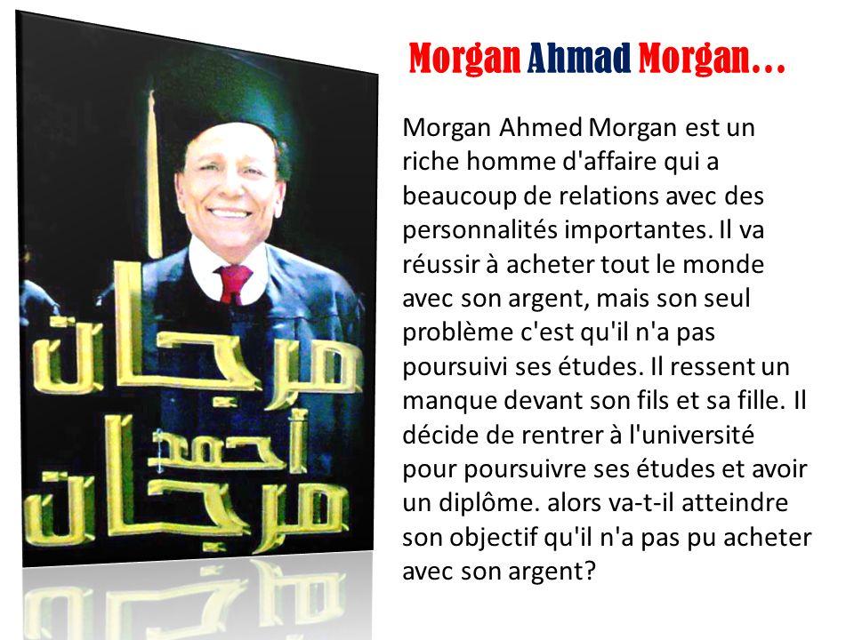 Morgan Ahmed Morgan est un riche homme d affaire qui a beaucoup de relations avec des personnalités importantes.