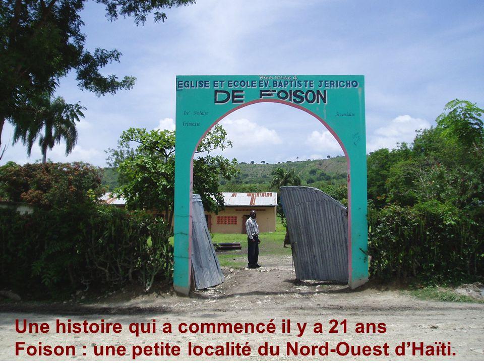Une histoire qui a commencé il y a 21 ans Foison : une petite localité du Nord-Ouest dHaïti.