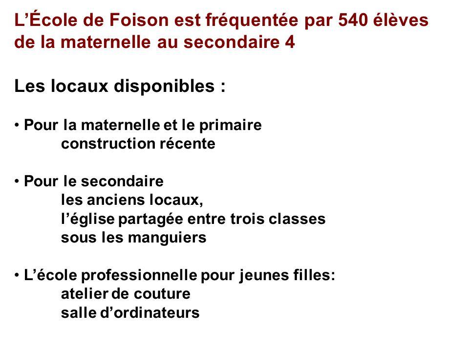 LÉcole de Foison est fréquentée par 540 élèves de la maternelle au secondaire 4 Les locaux disponibles : Pour la maternelle et le primaire constructio