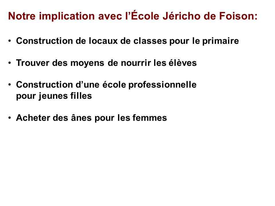 Notre implication avec lÉcole Jéricho de Foison: Construction de locaux de classes pour le primaire Trouver des moyens de nourrir les élèves Construct