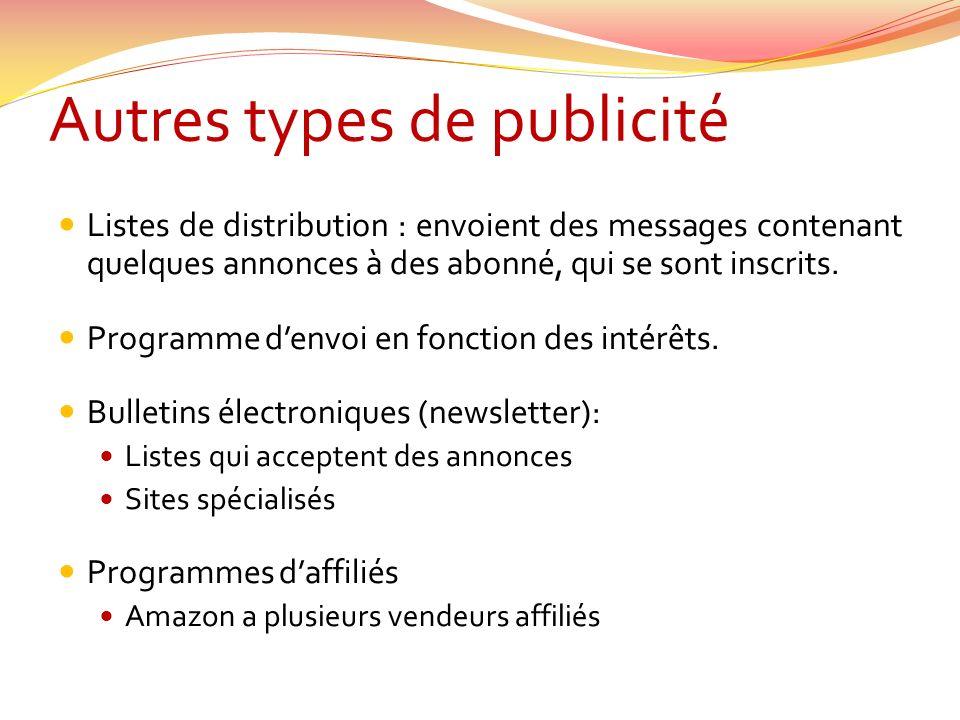 Autres types de publicité Listes de distribution : envoient des messages contenant quelques annonces à des abonné, qui se sont inscrits.