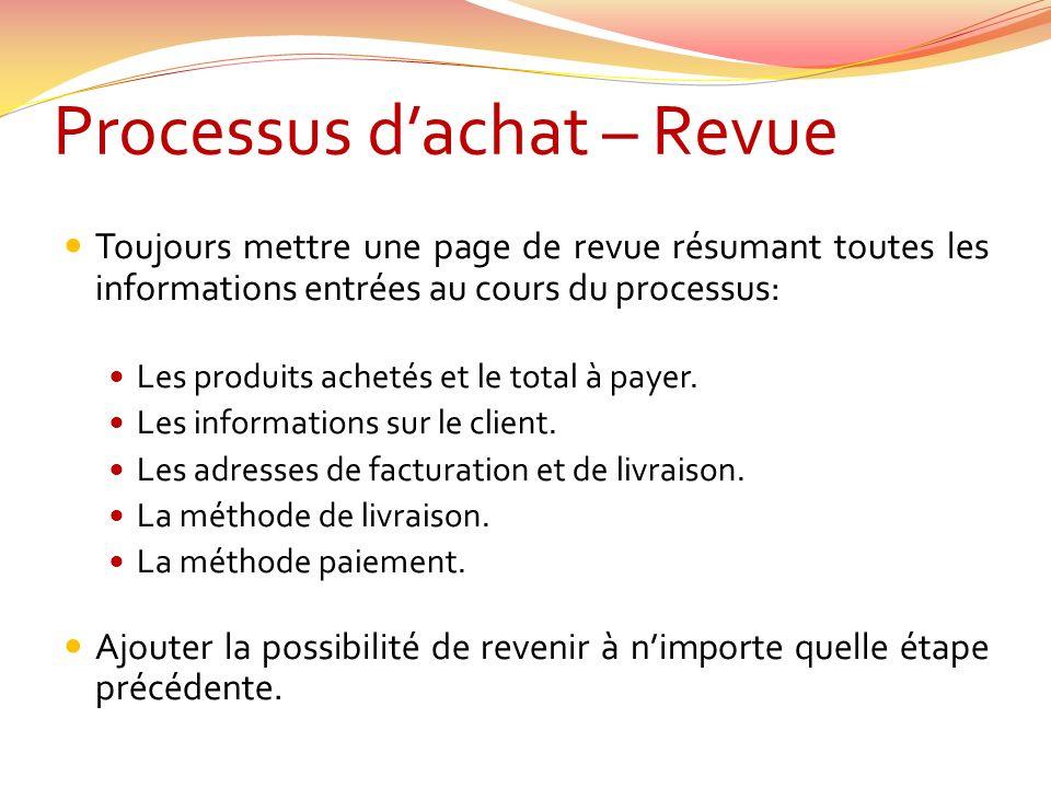 Processus dachat – Revue Toujours mettre une page de revue résumant toutes les informations entrées au cours du processus: Les produits achetés et le total à payer.