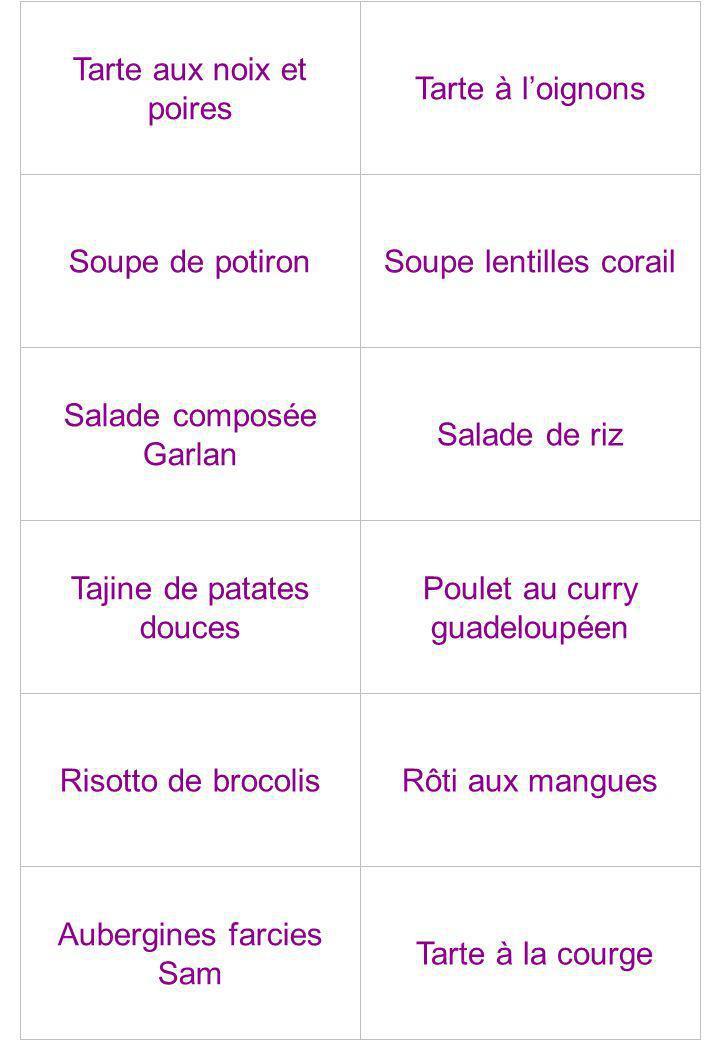 Tarte aux noix et poires Tarte à loignons Soupe de potironSoupe lentilles corail Salade composée Garlan Salade de riz Tajine de patates douces Poulet