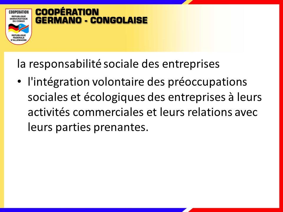 la responsabilité sociale des entreprises l intégration volontaire des préoccupations sociales et écologiques des entreprises à leurs activités commerciales et leurs relations avec leurs parties prenantes.