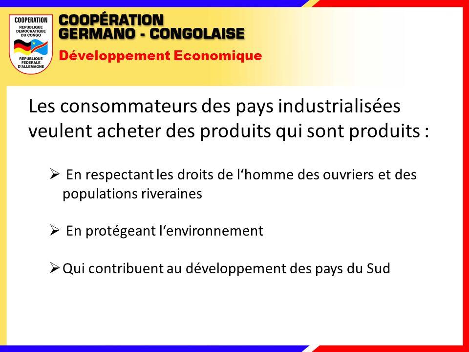 Développement Economique Les consommateurs des pays industrialisées veulent acheter des produits qui sont produits : En respectant les droits de lhomme des ouvriers et des populations riveraines En protégeant lenvironnement Qui contribuent au développement des pays du Sud