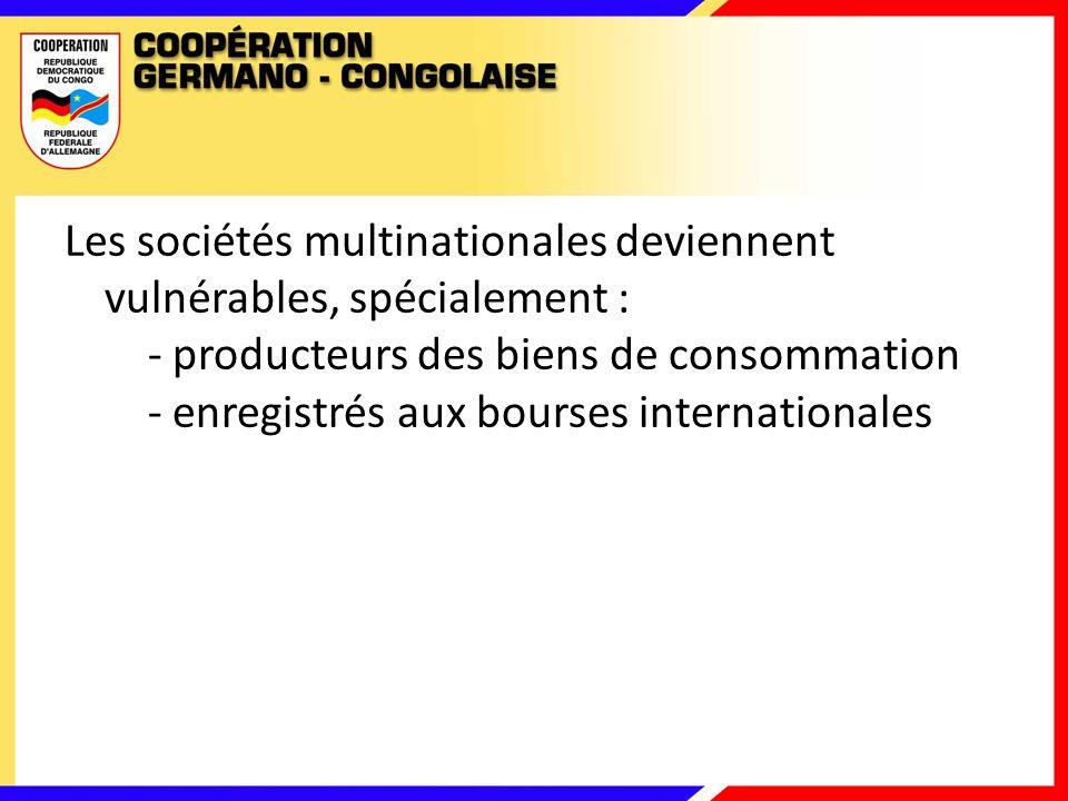 Les sociétés multinationales deviennent vulnérables, spécialement : - producteurs des biens de consommation - enregistrés aux bourses internationales