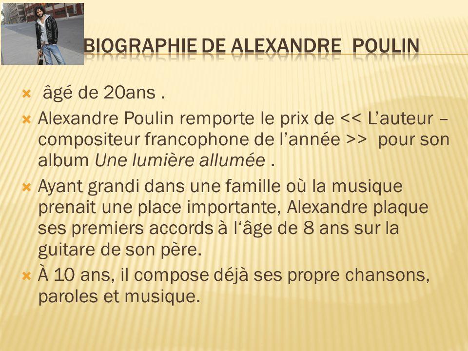 âgé de 20ans. Alexandre Poulin remporte le prix de > pour son album Une lumière allumée. Ayant grandi dans une famille où la musique prenait une place