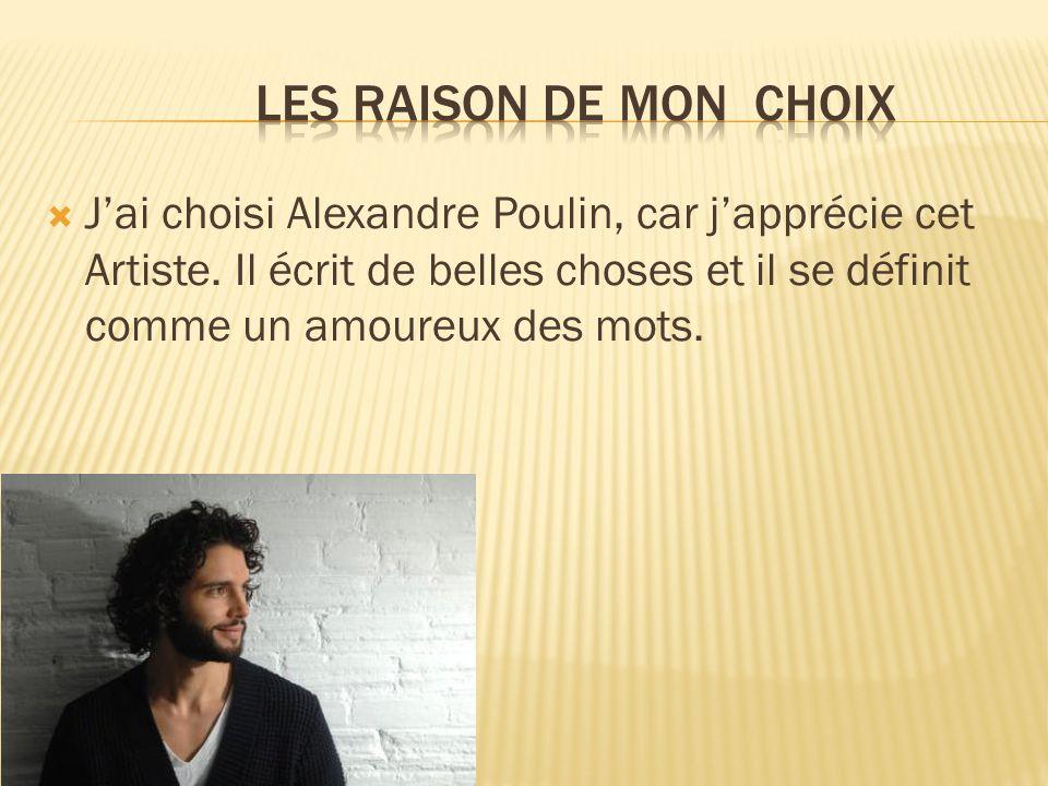Jai choisi Alexandre Poulin, car japprécie cet Artiste. Il écrit de belles choses et il se définit comme un amoureux des mots.