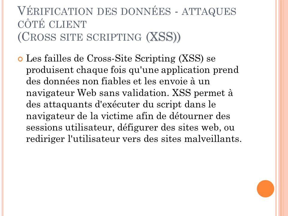 XSS)) V ÉRIFICATION DES DONNÉES - ATTAQUES CÔTÉ CLIENT (C ROSS SITE SCRIPTING (XSS)) Les failles de Cross-Site Scripting (XSS) se produisent chaque fo