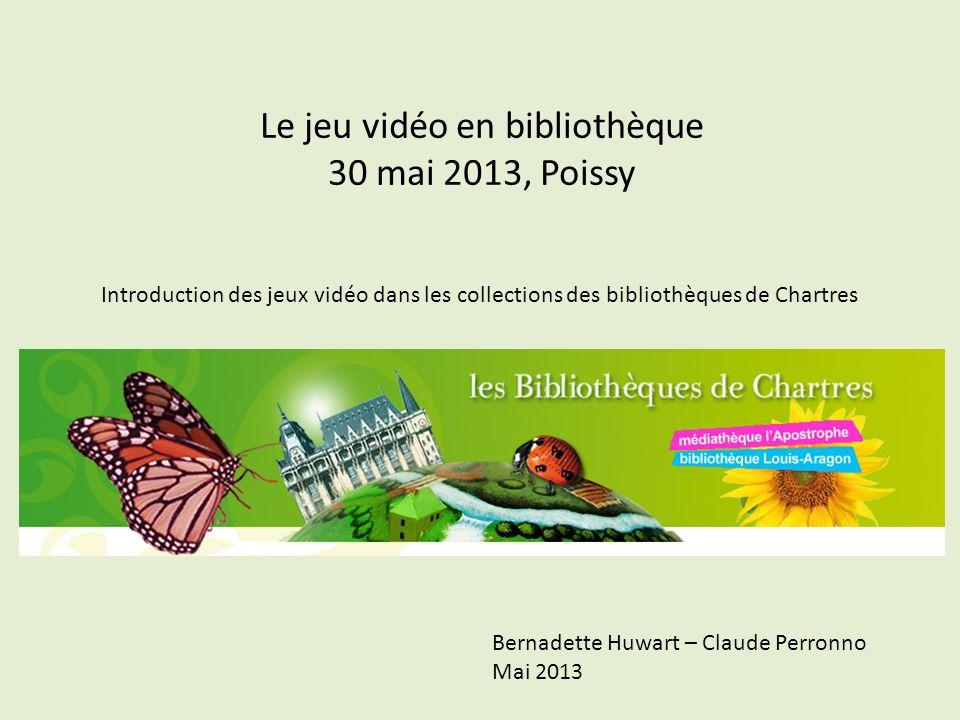 Le jeu vidéo en bibliothèque 30 mai 2013, Poissy Bernadette Huwart – Claude Perronno Mai 2013 Introduction des jeux vidéo dans les collections des bib