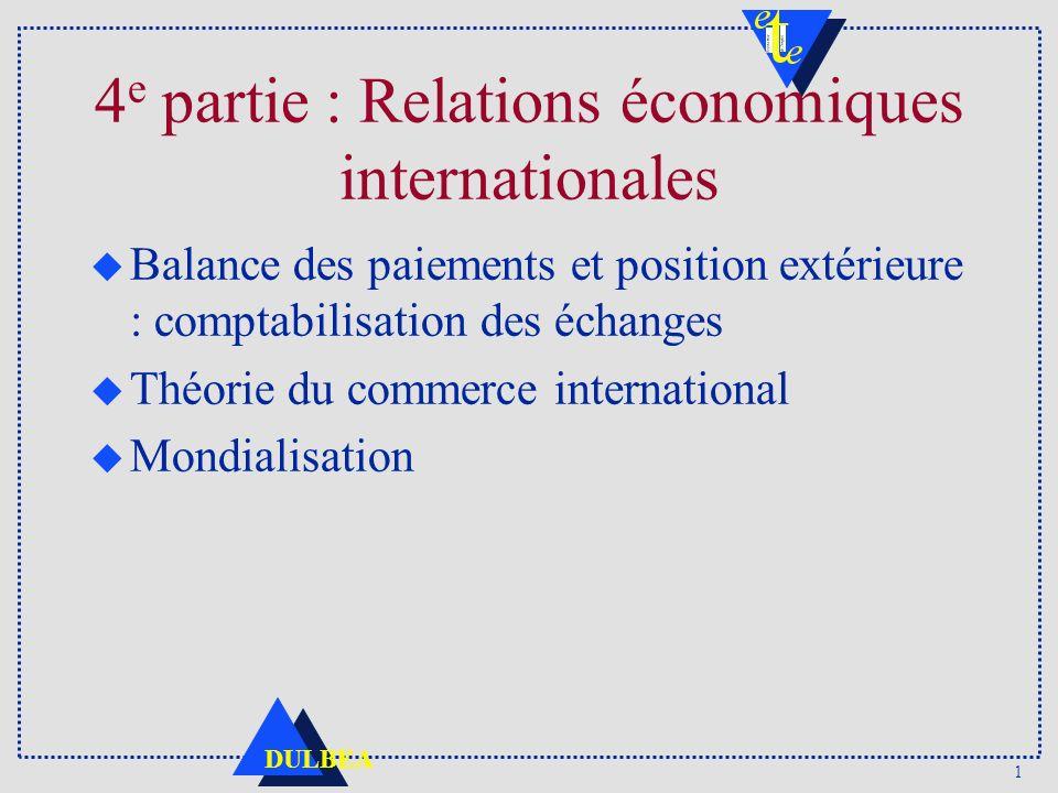 1 DULBEA 4 e partie : Relations économiques internationales u Balance des paiements et position extérieure : comptabilisation des échanges u Théorie d