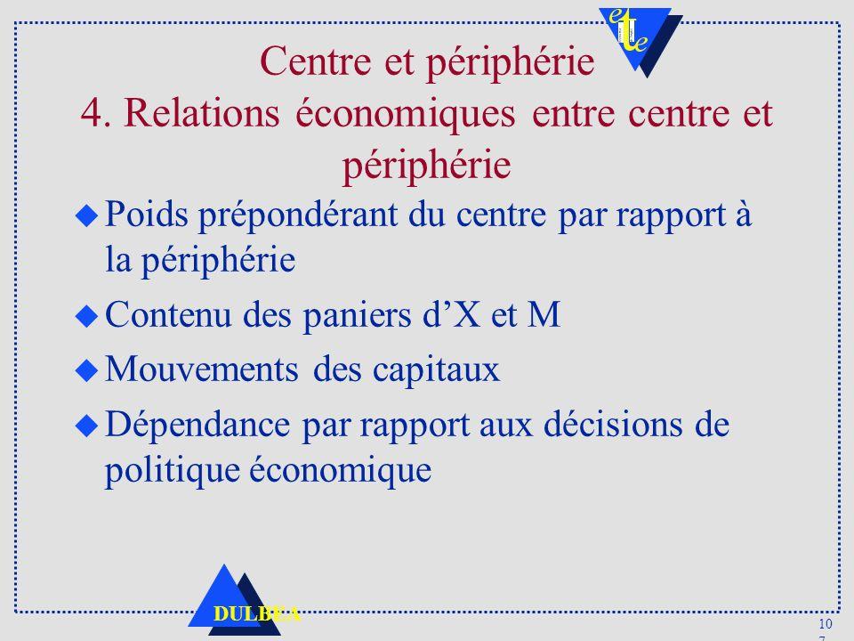 10 7 DULBEA Centre et périphérie 4. Relations économiques entre centre et périphérie u Poids prépondérant du centre par rapport à la périphérie u Cont