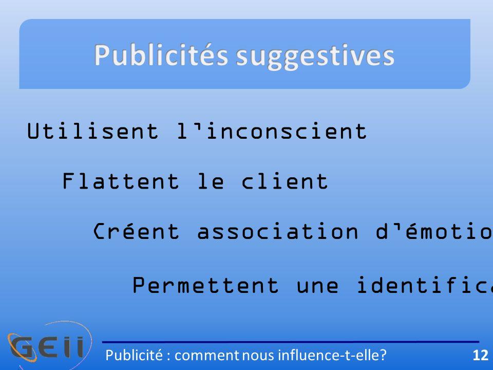 Utilisent linconscient Flattent le client Créent association démotions Permettent une identification Publicité : comment nous influence-t-elle.