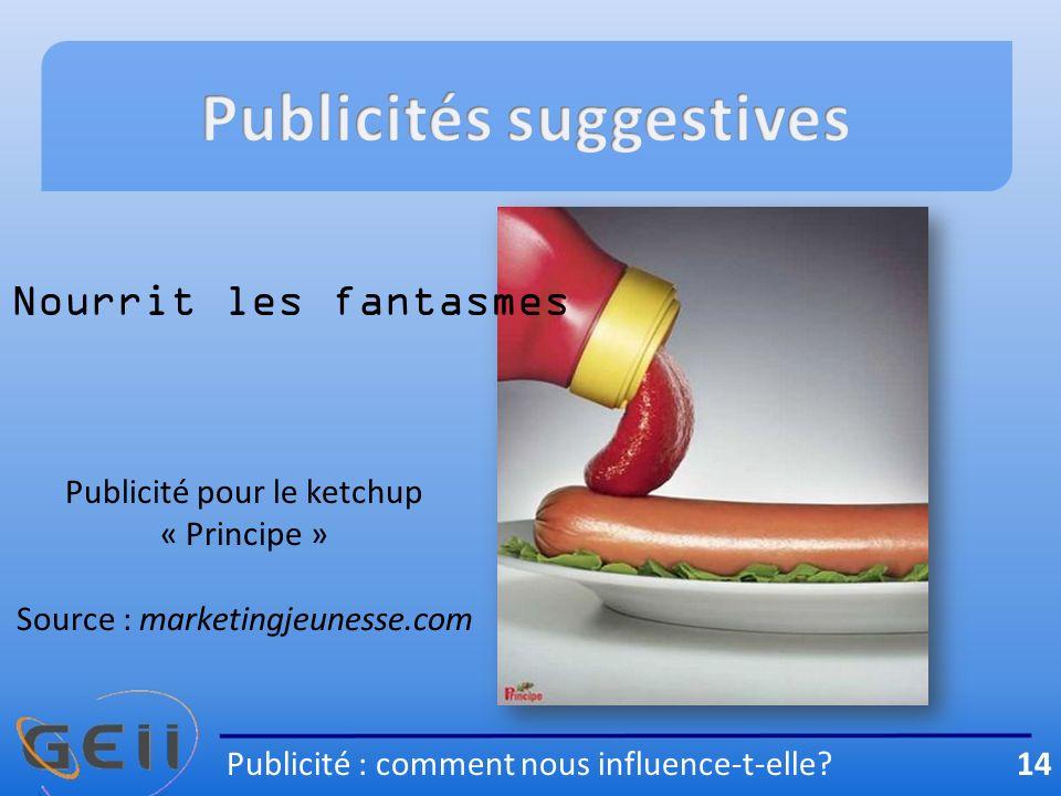 Publicité pour le ketchup « Principe » Source : marketingjeunesse.com Nourrit les fantasmes Publicité : comment nous influence-t-elle.