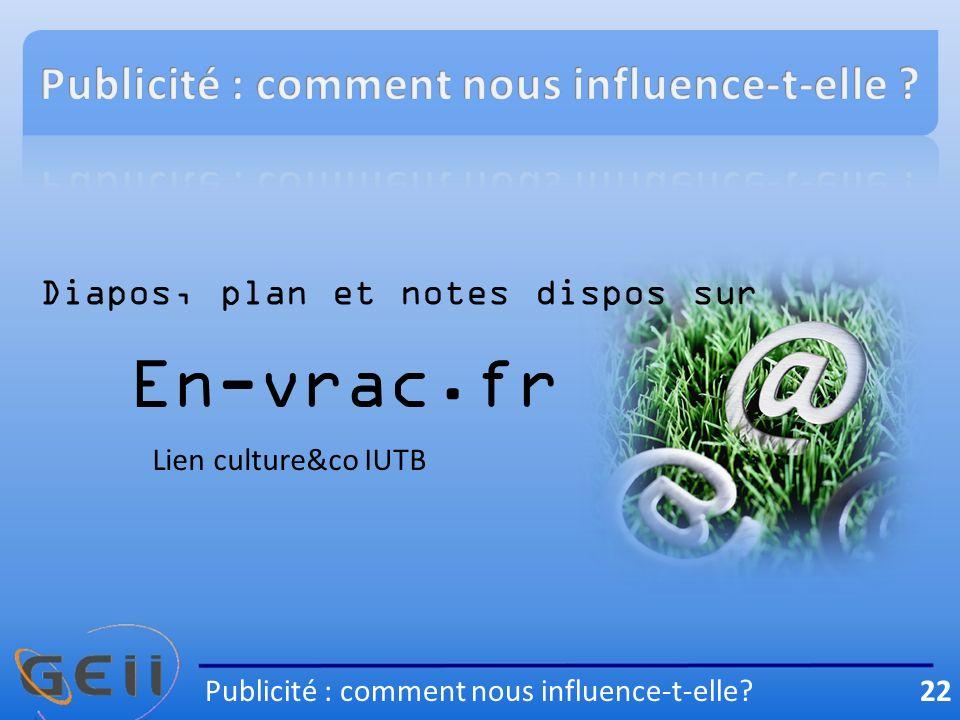 Diapos, plan et notes dispos sur En-vrac.fr Lien culture&co IUTB Publicité : comment nous influence-t-elle.