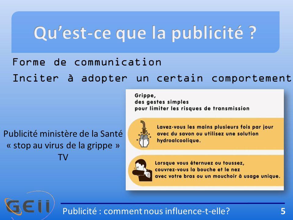 Forme de communication Inciter à adopter un certain comportement Publicité ministère de la Santé « stop au virus de la grippe » TV Publicité : comment nous influence-t-elle.
